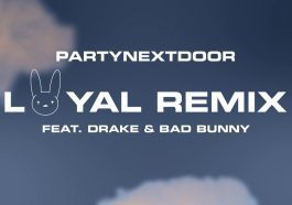 "PARTYNEXTDOOR Releases ""Loyal"" Remix With Drake and Bad Bunny"