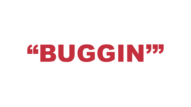 "What does ""Buggin"" mean?"