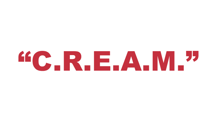 "What does ""C.R.E.A.M."" stand for?"