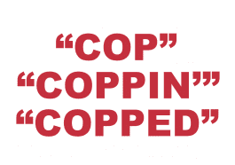 """What does """"Cop"""", """"Coppin'"""" and """"Copped'"""" mean?"""