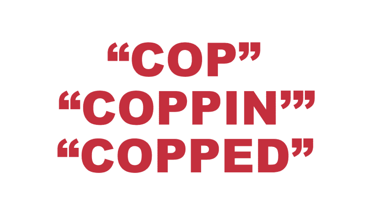 "What does ""Cop"", ""Coppin'"" and ""Copped'"" mean?"