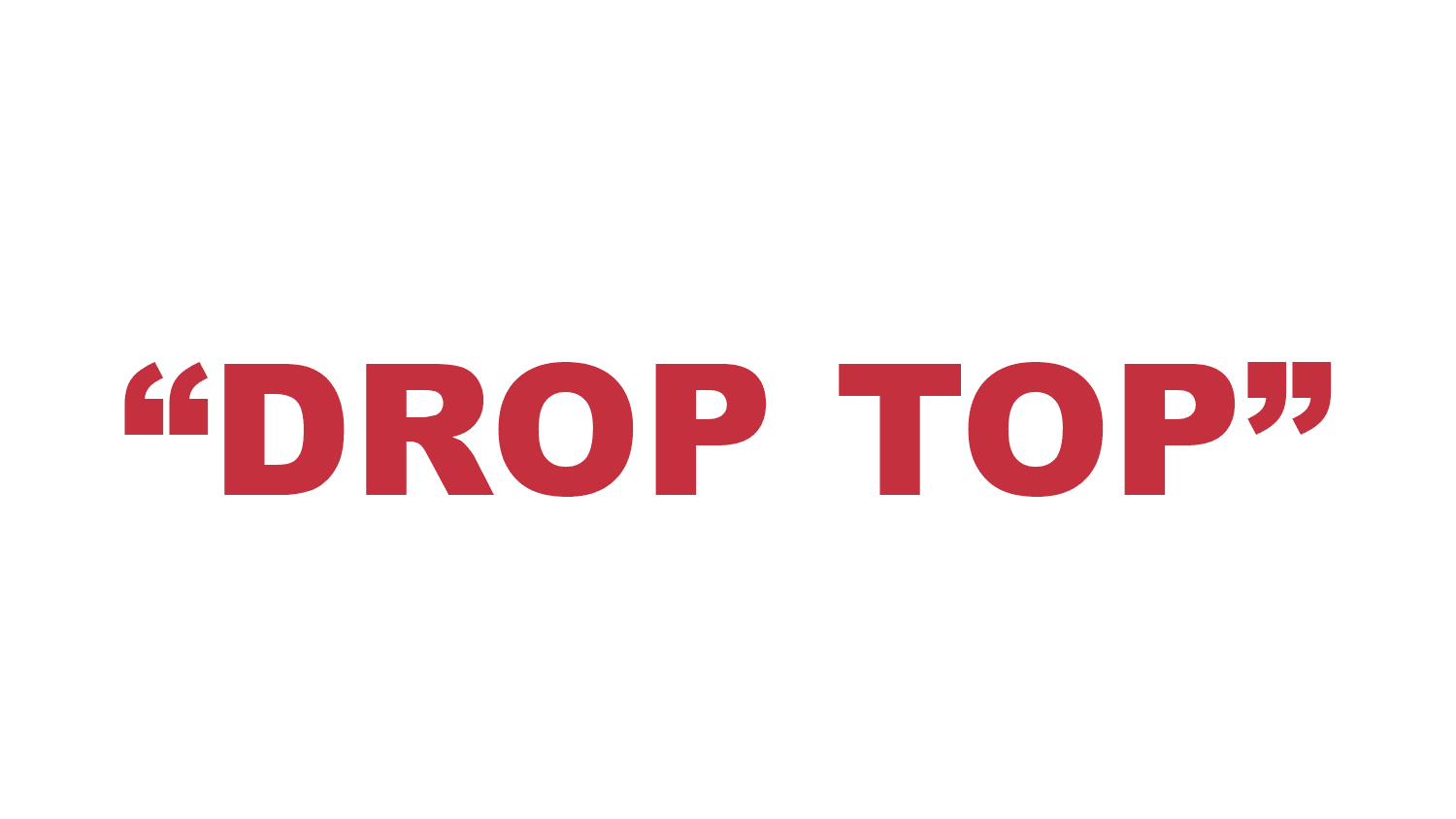 """What is a """"Drop Top""""?"""