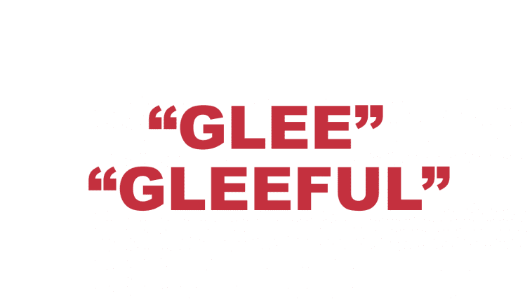 "What does ""Glee"" and ""Gleeful"" mean?"