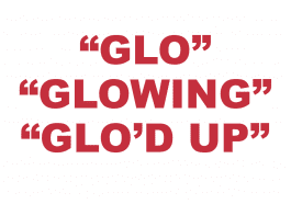 "What does ""Glo"" ""Glowing"" and ""Glo'd up"" mean?"