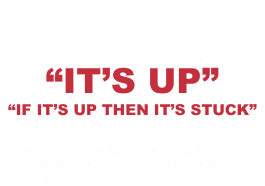 "What does ""It's up"" or ""If it's up then it's stuck"" mean?"