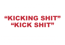 "What does ""Kicking shit"" or ""Kick Shit"" mean?"