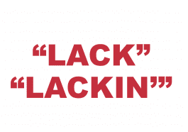 """What does """"Lack"""" and """"Lackin'"""" mean?"""