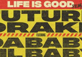Life is Good Remix Future, Lil Baby, Drake, DaBaby