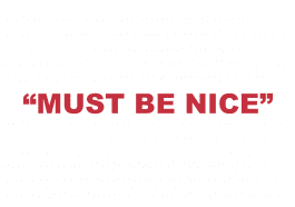 "What does ""Must be nice"" mean?"