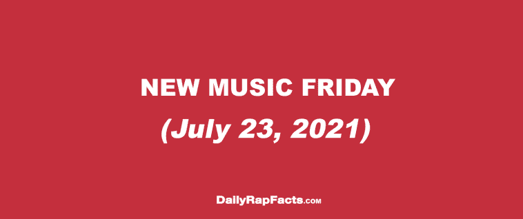 NEW MUSIC FRIDAY JULY 23RD 2021