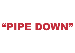 """What does """"Pipe Down"""" mean?"""