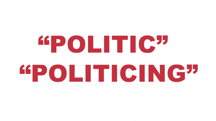 """What does """"Politic"""" or """"Politicing"""" mean?"""