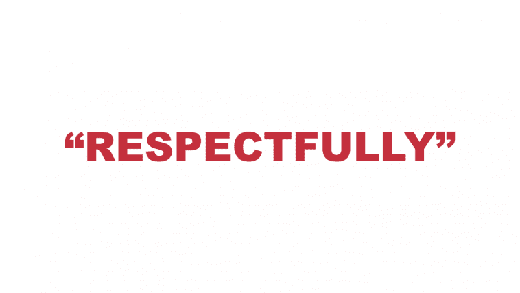 """What does """"Respectfully"""" mean?"""