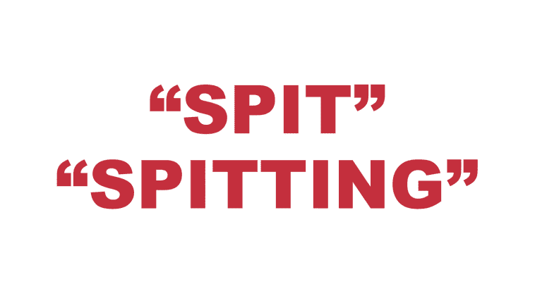 "What does ""Spit"" and ""Spitting"" mean?"