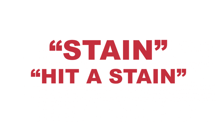 """What does """"Stain"""" and """"Hit a stain"""" mean?"""