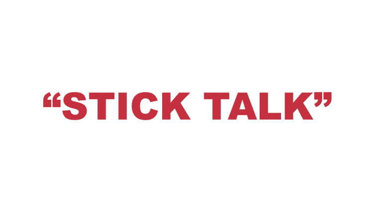 "What does ""Stick Talk"" mean?"