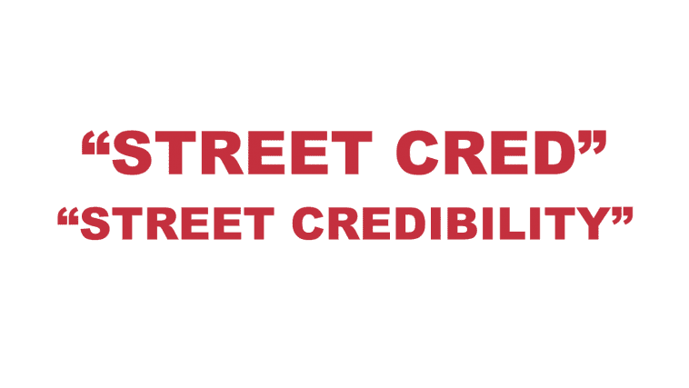 """What does """"Street Cred"""" or """"Street Creds"""" mean?"""