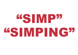 "What does ""Simp"" and ""Simping"" mean?"