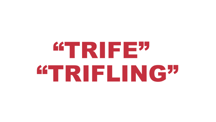 """What does """"Trife"""" or """"Trifling"""" mean?"""