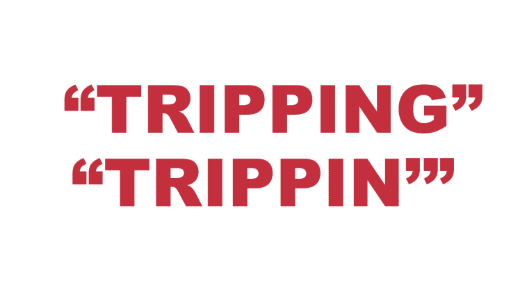 "What does ""Tripping"" mean?"