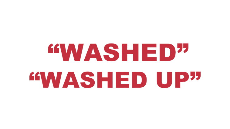 "What does ""Washed"" or ""Washed up"" mean?"