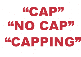 What does Cap, No Cap and Capping Mean